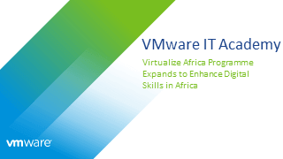 VMware IT Academy: Virtualize Africa Programme Expands to Enhance Digital Skills in Africa